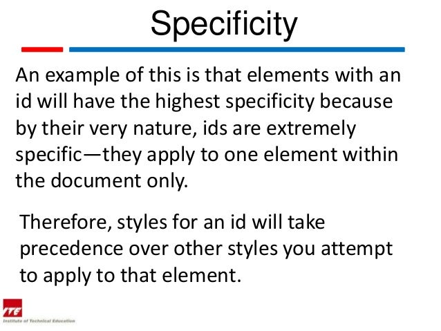 SpecificityAn example of this is that elements with anid will have the highest specificity becauseby their very nature, id...