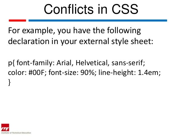 Conflicts in CSSFor example, you have the followingdeclaration in your external style sheet:p{ font-family: Arial, Helveti...