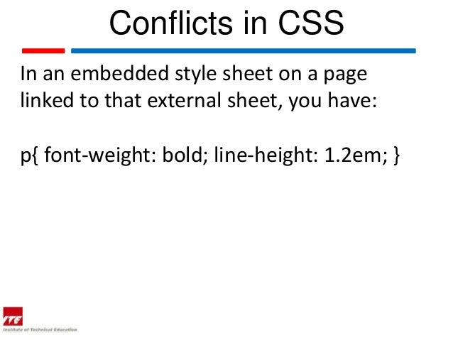 Conflicts in CSSIn an embedded style sheet on a pagelinked to that external sheet, you have:p{ font-weight: bold; line-hei...