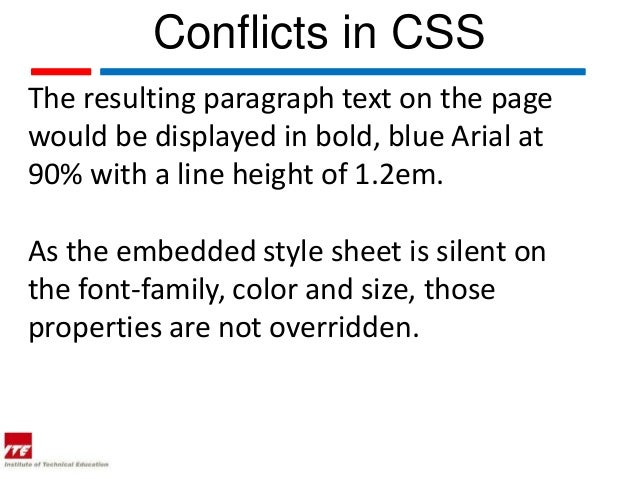 Conflicts in CSSThe resulting paragraph text on the pagewould be displayed in bold, blue Arial at90% with a line height of...