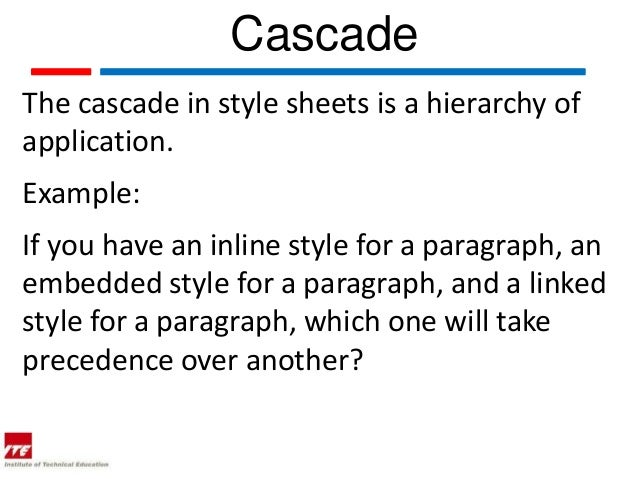 CascadeThe cascade in style sheets is a hierarchy ofapplication.Example:If you have an inline style for a paragraph, anemb...