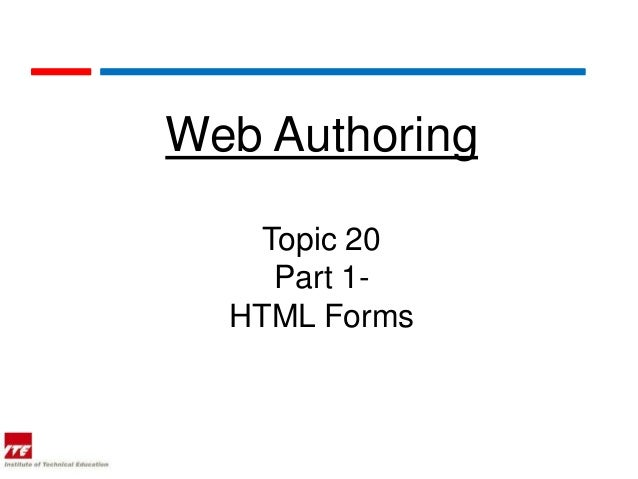 Web Authoring    Topic 20     Part 1-  HTML Forms