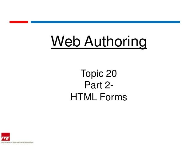 Web Authoring    Topic 20     Part 2-  HTML Forms