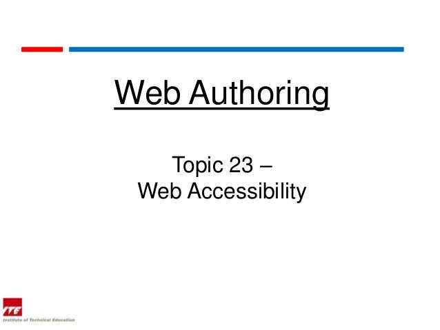 Web Authoring   Topic 23 – Web Accessibility
