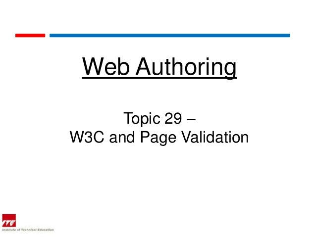 Web Authoring      Topic 29 –W3C and Page Validation