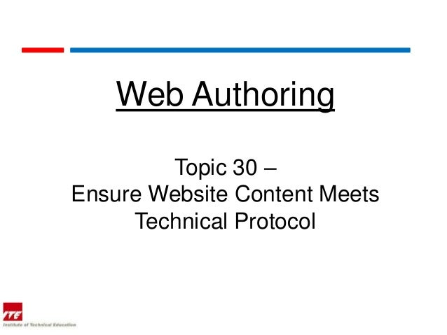 Web Authoring        Topic 30 –Ensure Website Content Meets     Technical Protocol