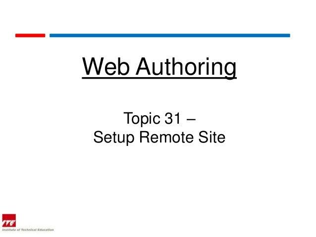 Web Authoring    Topic 31 –Setup Remote Site