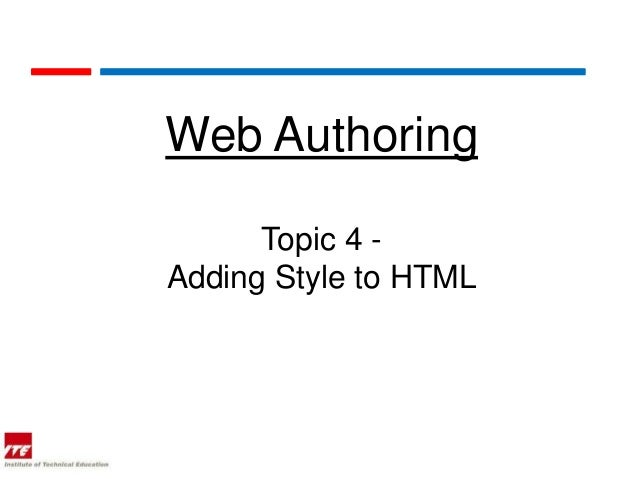 Web Authoring      Topic 4 -Adding Style to HTML