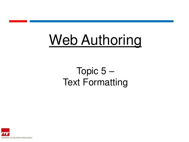 Web Authoring    Topic 5 – Text Formatting
