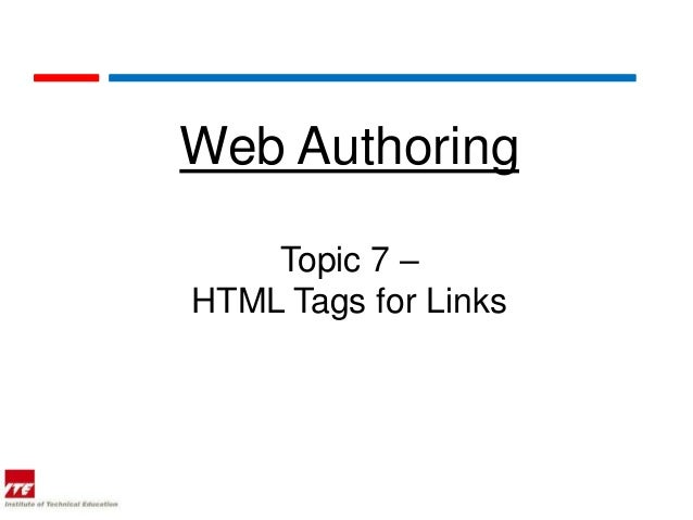 Web Authoring    Topic 7 –HTML Tags for Links