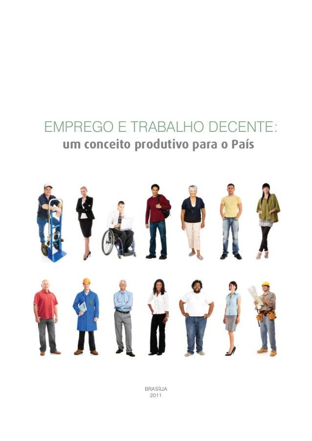 BRASÍLIA 2011 EMPREGO E TRABALHO DECENTE: um conceito produtivo para o País