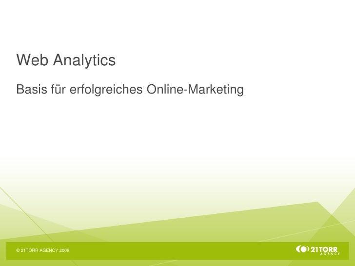 Web AnalyticsBasis für erfolgreiches Online-Marketing© 21TORR AGENCY 2009