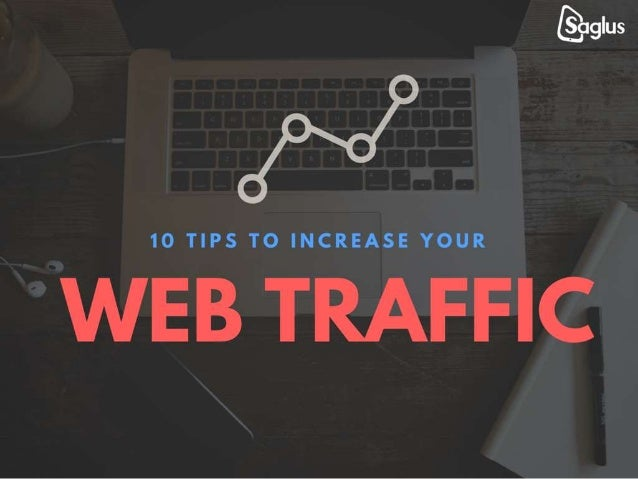 10 Tips to increase your WEB TRAFFIC