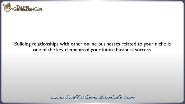 Building relationships with other online businesses related to your niche is one of the key elements of your future busine...