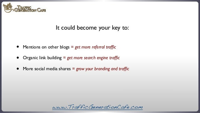 It could become your key to:  • • •  Mentions on other blogs = get more referral traffic Organic link building = get more s...