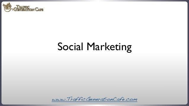 Social Marketing  www.TrafficGenerationCafe.com