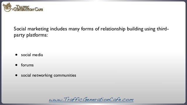 Social marketing includes many forms of relationship building using thirdparty platforms:  • • •  social media forums soci...