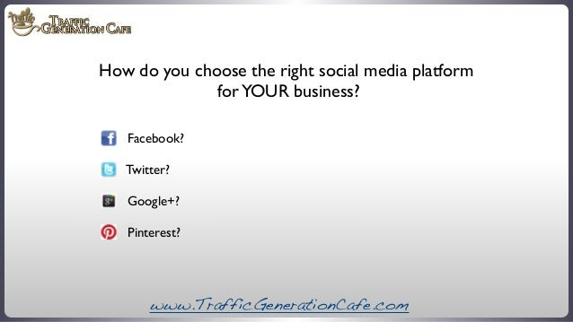 How do you choose the right social media platform for YOUR business? Facebook? Twitter? Google+? Pinterest?  www.TrafficGe...