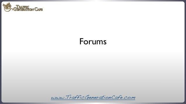 Forums  www.TrafficGenerationCafe.com