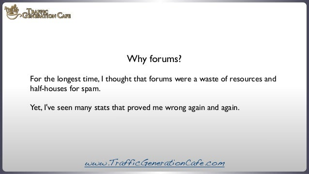 Why forums? For the longest time, I thought that forums were a waste of resources and half-houses for spam. Yet, I've seen...