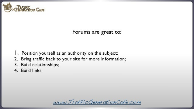 Forums are great to:  1. Position yourself as an authority on the subject;  2.   Bring traffic back to your site for more ...