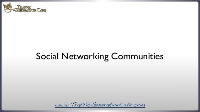 Social Networking Communities  www.TrafficGenerationCafe.com