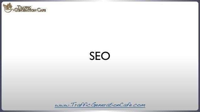 SEO  www.TrafficGenerationCafe.com