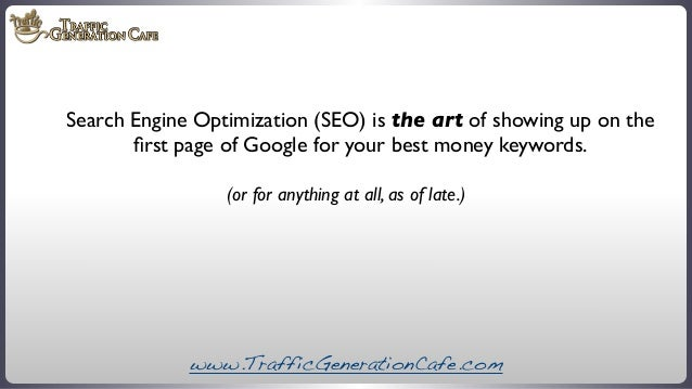 Search Engine Optimization (SEO) is the art of showing up on the first page of Google for your best money keywords. (or for...
