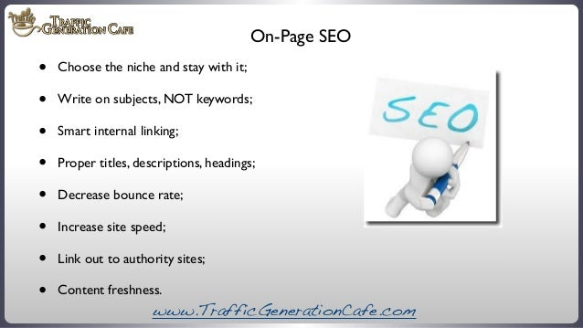 On-Page SEO  • • • • • • • •  Choose the niche and stay with it; Write on subjects, NOT keywords; Smart internal linking; ...