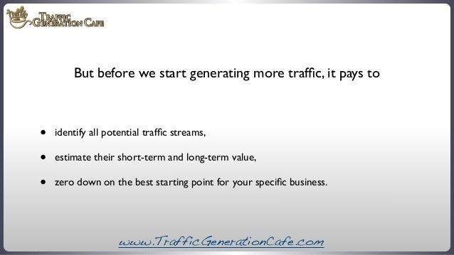 But before we start generating more traffic, it pays to  • • •  identify all potential traffic streams, estimate their short...