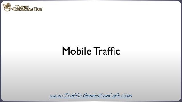 Mobile Traffic  www.TrafficGenerationCafe.com