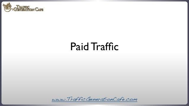 Paid Traffic  www.TrafficGenerationCafe.com