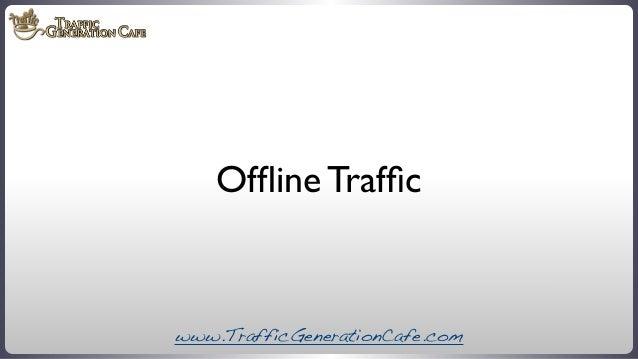 Offline Traffic  www.TrafficGenerationCafe.com