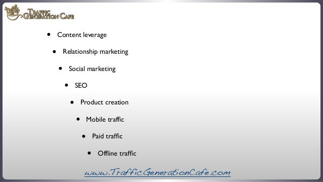 •  Content leverage  •  Relationship marketing  •  Social marketing  •  SEO  •  Product creation  •  Mobile traffic  •  Pai...
