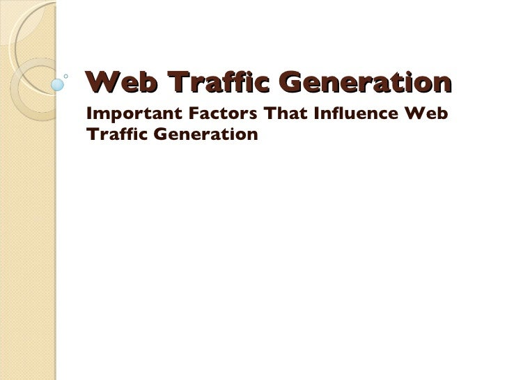 Web Traffic Generation  Important Factors That Influence Web Traffic Generation