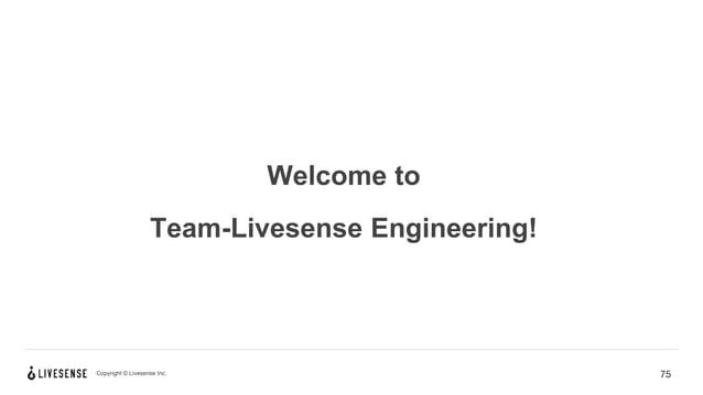 Copyright © Livesense Inc. Welcome to Team-Livesense Engineering! 75