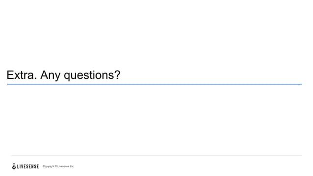 Extra. Any questions? Copyright © Livesense Inc.