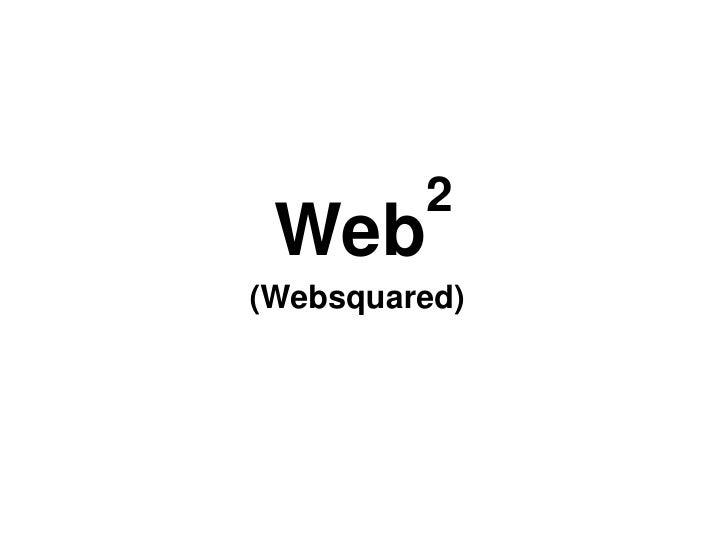 Web2<br />(Websquared)<br />