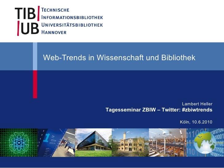 Web-Trends in Wissenschaft und Bibliothek Lambert Heller Tagesseminar ZBIW – Twitter: #zbiwtrends Köln, 10.6.2010
