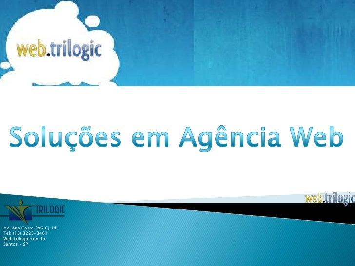 Soluções em Agência Web<br />Av. Ana Costa 296 Cj 44<br />Tel: (13) 3223-3461<br />Web.trilogic.com.br<br />Santos - SP<br />