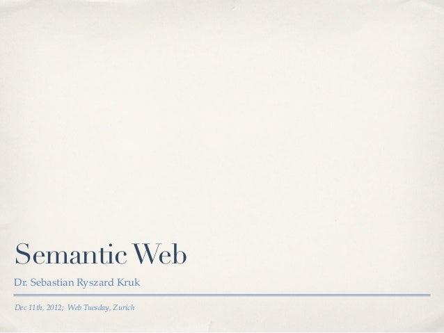 Semantic WebDr. Sebastian Ryszard KrukDec 11th, 2012; Web Tuesday, Zurich
