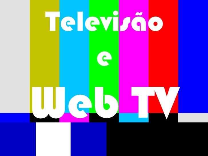 Televisão e Web TV