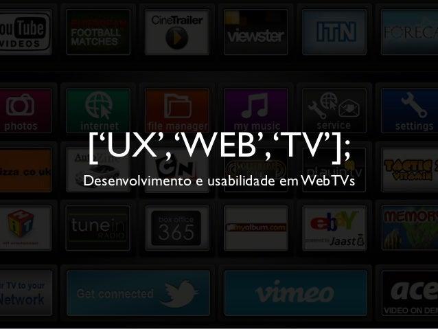 ['UX','WEB','TV']; Desenvolvimento e usabilidade em WebTVs