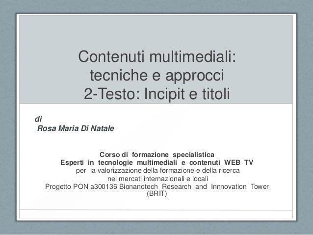 Contenuti multimediali: tecniche e approcci 2-Testo: Incipit e titoli di Rosa Maria Di Natale Corso di formazione speciali...