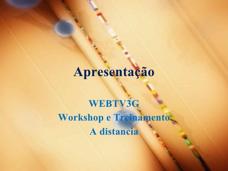 Apresentação WEBTV3G Workshop e Treinamento A distancia