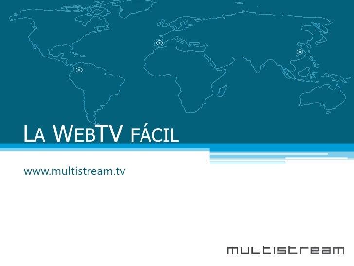 LA WEBTV             FÁCIL www.multistream.tv