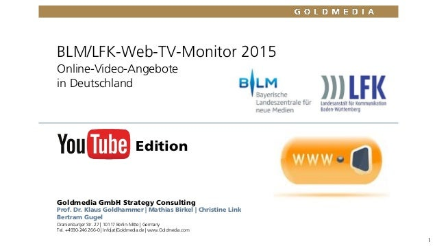 1 BLM/LFK-Web-TV-Monitor 2015 Online-Video-Angebote in Deutschland Goldmedia GmbH Strategy Consulting Prof. Dr. Klaus Gold...