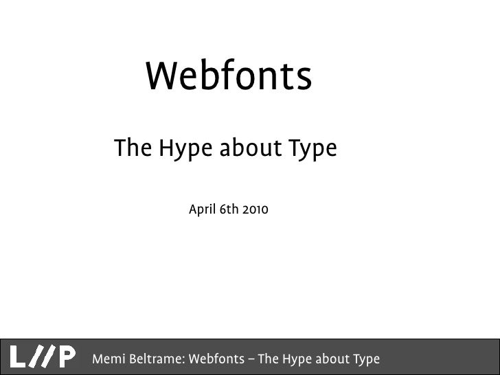 Webfonts    The Hype about Type                 April 6th 2010                                                     1 Memi ...