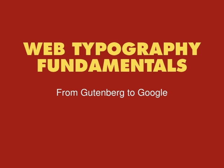 Web Typography Fundamentals<br />From Gutenberg to Google<br />