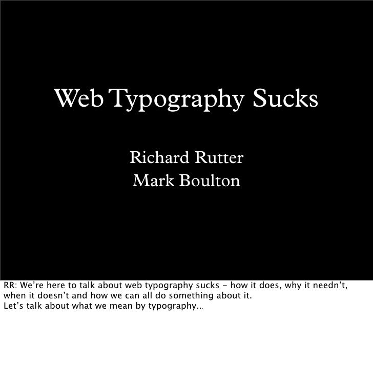 Web Typography Sucks                               Richard Rutter                              Mark Boulton     RR: We're ...